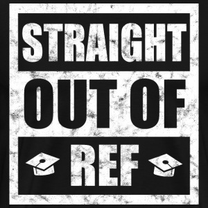 Straight out of Ref - Männer Premium T-Shirt