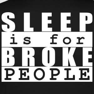 Sleep is for broke people - Men's Premium T-Shirt