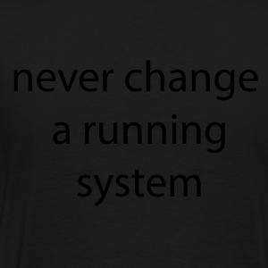 never change a system runnign - Men's Premium T-Shirt