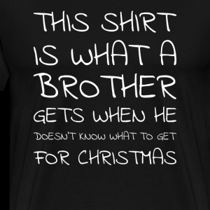 This Shirt Is What A Brother Gets Bruder Geschenk