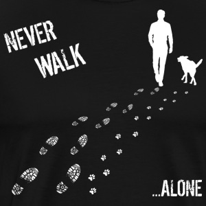 MAN AND DOG NEVER WALK ALONE