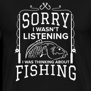 Funny Fishing Sorry i wasn't listening Fisherman