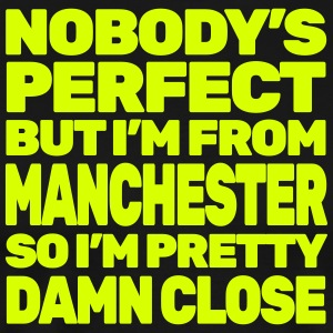 NOBODY'S PERFECT except MANCHESTER