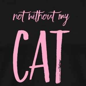 Cats TShirt - Not without my CAT
