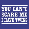 You Can't Scare Me I Have Twins - Men's Premium T-Shirt
