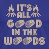 Its all Good in the Woods - Men's Premium T-Shirt