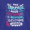 Funny Universe is made with Protons and Morons - Men's Premium T-Shirt