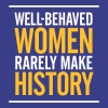 Well-behaved Women Rarely Make History! - Men's Premium T-Shirt