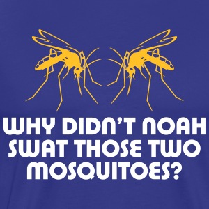 Why Did'nt Noah Swat Those Two Mosquitoes? - Men's Premium T-Shirt