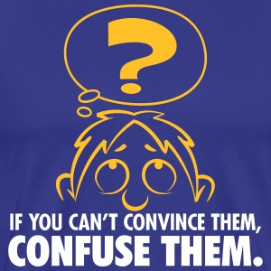 Confusion Is Much More Persuasive Than Arguments! - Men's Premium T-Shirt