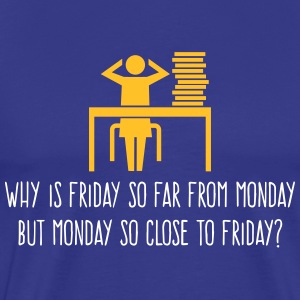 Why Is Friday Far From Monday? - Men's Premium T-Shirt