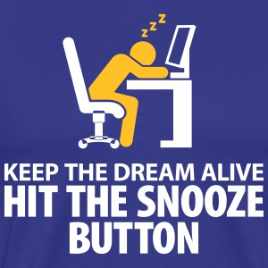 Hold drømmen Alive Hit The Snooze Button - Herre premium T-shirt
