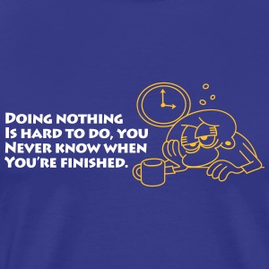 Doing Nothing Is Hard,You Wont Know When Its Finis - Men's Premium T-Shirt