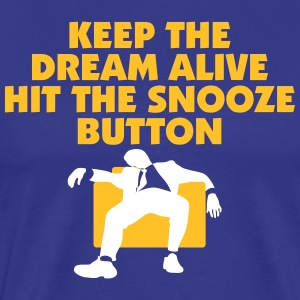Keep The Dream Alive Hit The Snooze Button - Men's Premium T-Shirt
