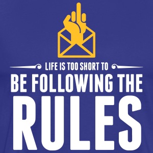 Life's Too Short To Be Following The Rules. - Men's Premium T-Shirt