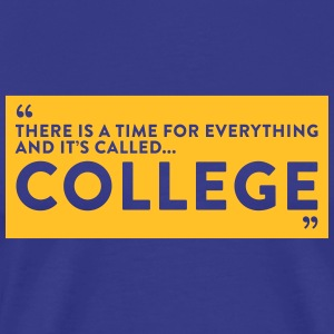 There's Time For Everything And It's Called Colleg - Men's Premium T-Shirt