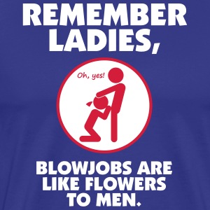Blowjobs Are Like Flowers To Men - Men's Premium T-Shirt