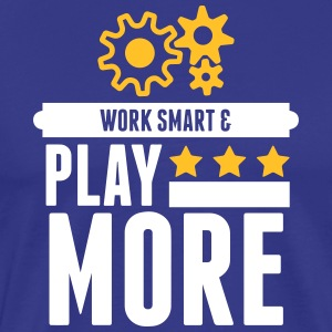 Work Smart And Play More! - Men's Premium T-Shirt