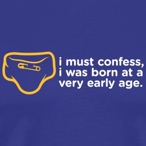 I Admit That I Was Born Very Young - Men's Premium T-Shirt