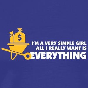 I'm A Simple Girl. All I Really Want Is Everything - Men's Premium T-Shirt