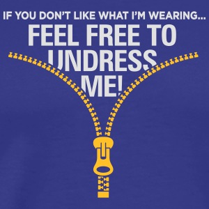 You Do Not Like My Clothes? Undress Me! - Men's Premium T-Shirt