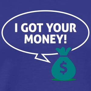 I Got Your Money! - Men's Premium T-Shirt