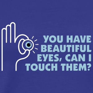 You Have A Beautiful Eyes. Can I Touch Them? - Men's Premium T-Shirt