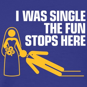 I Was A Single.The Fun Stops Here. - Men's Premium T-Shirt