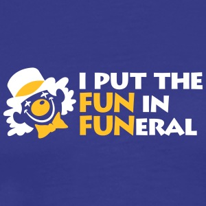 I Put The Fun In Funeral - Men's Premium T-Shirt