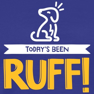 Today's Been Ruff! - Men's Premium T-Shirt