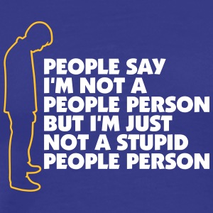 I'm Not A Stupid People Person - Men's Premium T-Shirt