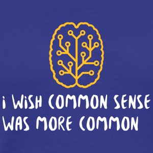I Wish Common Sense Was More Common - Men's Premium T-Shirt