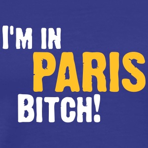 Hey Bitch, I'm In Paris! - Men's Premium T-Shirt