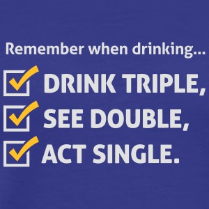Remember When Drinking ,Behave Like A Single! - Men's Premium T-Shirt