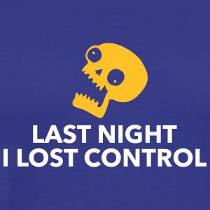 I've Lost Control Last Night! - Men's Premium T-Shirt