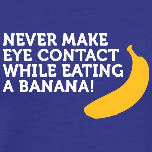 Don't Look At Me When Eating Banana - Men's Premium T-Shirt