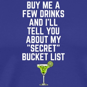 Buy me a few drinks and I'll tell you about secret - Männer Premium T-Shirt