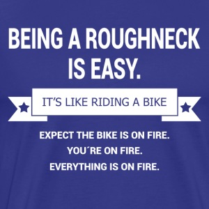 BEING A ROUGHNECK - Men's Premium T-Shirt