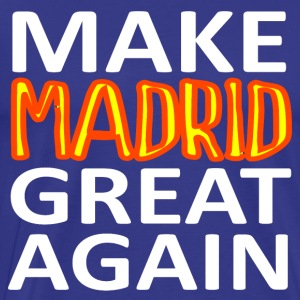 MAAK MADRID GREAT AGAIN - Mannen Premium T-shirt
