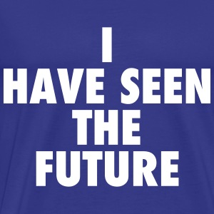 I have seen the future - Men's Premium T-Shirt
