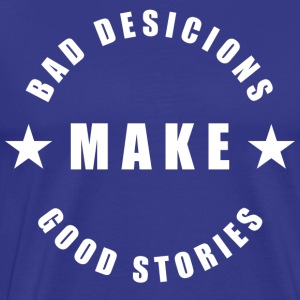 Bad Decisions Make Good Stories - Men's Premium T-Shirt