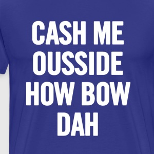 Cash Me Ousside 2 White - Premium T-skjorte for menn