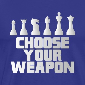 SCHACH CHESS: CHOOSE YOUR WEAPON GESCHENK - Männer Premium T-Shirt