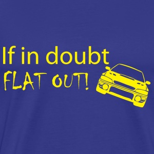 if in doubt FLAT OUT - Men's Premium T-Shirt