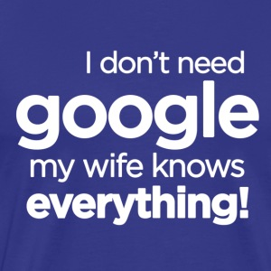 Google - My Wife Knows Everything - Men's Premium T-Shirt