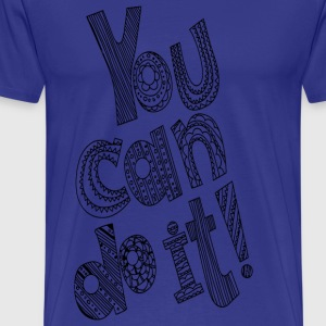 You Can Do It - Männer Premium T-Shirt