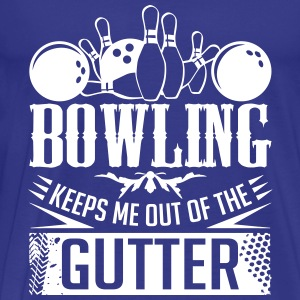 Bowling Keeps Me Out Of The Gutter - bowling kegel - Männer Premium T-Shirt