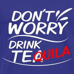 Don`t Worry - drink Tea Tequila - Männer Premium T-Shirt