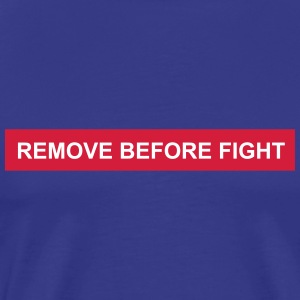 remove before fight - Men's Premium T-Shirt
