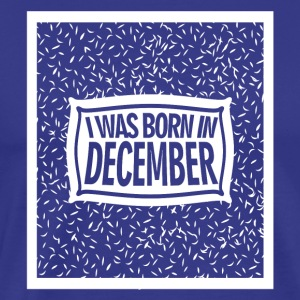 I was born in December 2 - Men's Premium T-Shirt